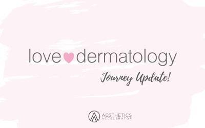 Follow The Journey- Love Dermatology Update #2